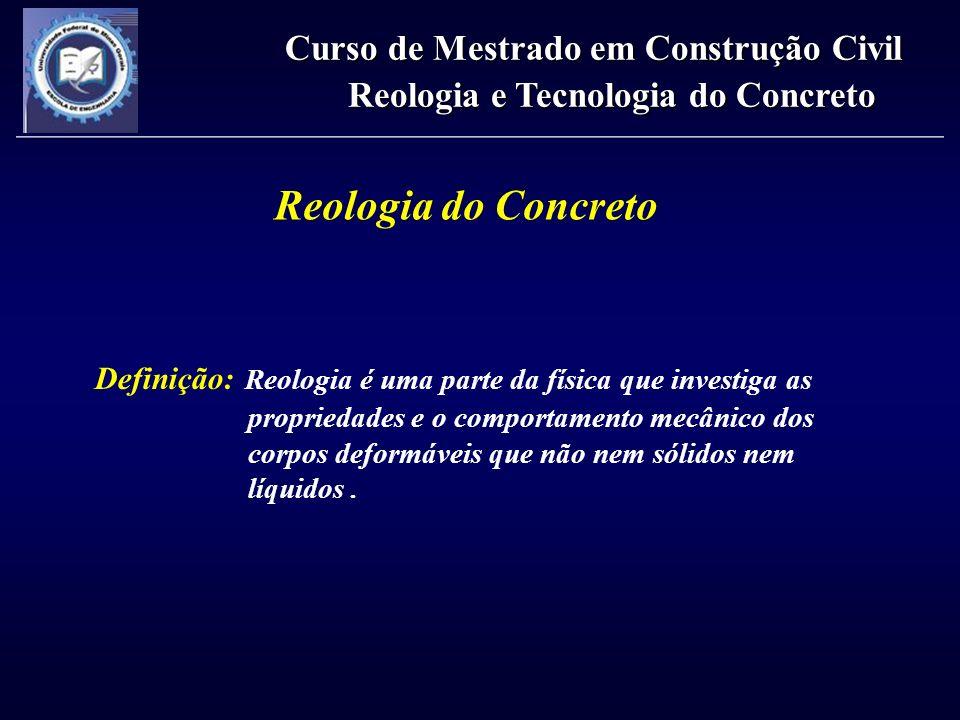 Reologia do Concreto Curso de Mestrado em Construção Civil Reologia e Tecnologia do Concreto Definição: Reologia é uma parte da física que investiga a