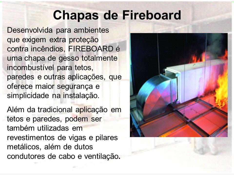 Chapas de Fireboard Desenvolvida para ambientes que exigem extra proteção contra incêndios, FIREBOARD é uma chapa de gesso totalmente incombustível pa
