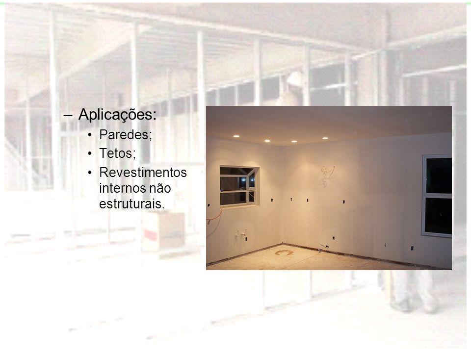 –Aplicações: Paredes; Tetos; Revestimentos internos não estruturais.