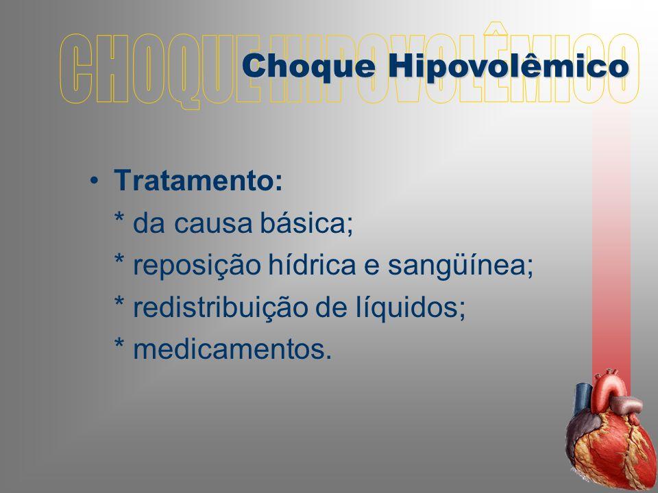 Tratamento: * da causa básica; * reposição hídrica e sangüínea; * redistribuição de líquidos; * medicamentos.