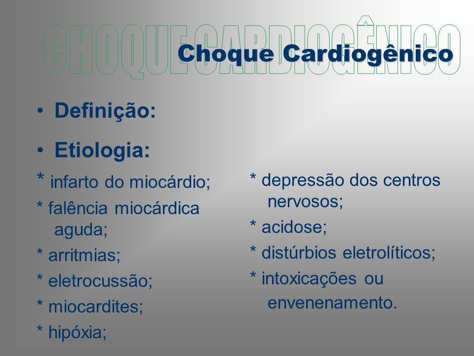 Definição: Etiologia: * infarto do miocárdio; * falência miocárdica aguda; * arritmias; * eletrocussão; * miocardites; * hipóxia; * depressão dos centros nervosos; * acidose; * distúrbios eletrolíticos; * intoxicações ou envenenamento.