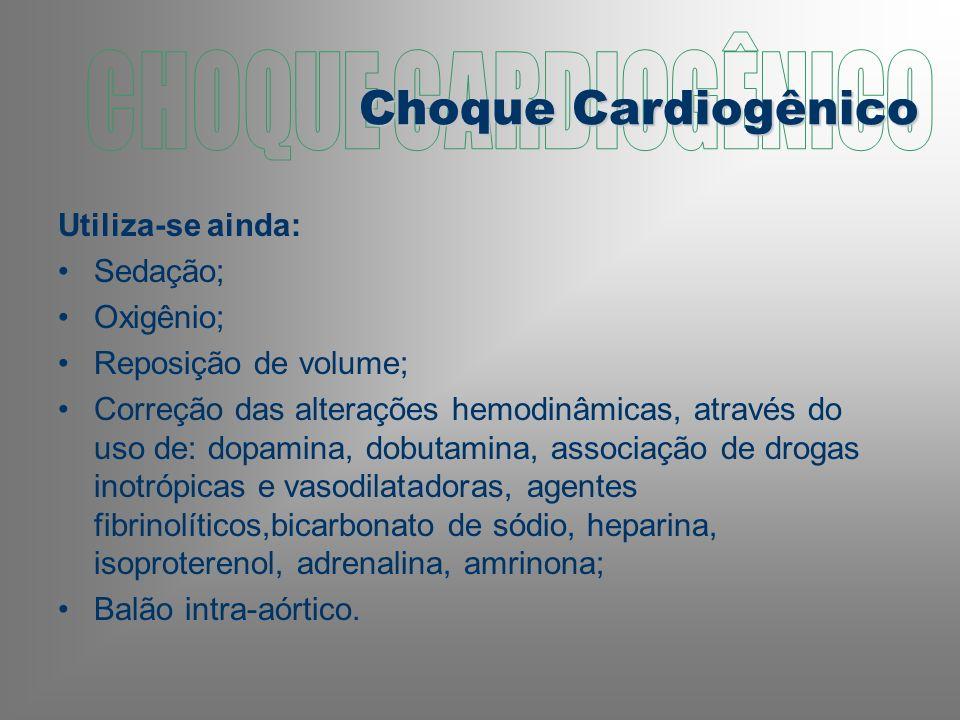 Utiliza-se ainda: Sedação; Oxigênio; Reposição de volume; Correção das alterações hemodinâmicas, através do uso de: dopamina, dobutamina, associação de drogas inotrópicas e vasodilatadoras, agentes fibrinolíticos,bicarbonato de sódio, heparina, isoproterenol, adrenalina, amrinona; Balão intra-aórtico.