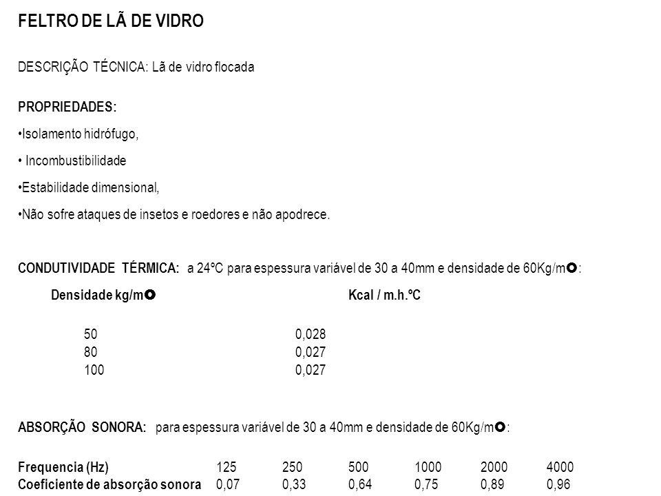 FELTRO DE LÃ DE VIDRO DESCRIÇÃO TÉCNICA: Lã de vidro flocada PROPRIEDADES: Isolamento hidrófugo, Incombustibilidade Estabilidade dimensional, Não sofr