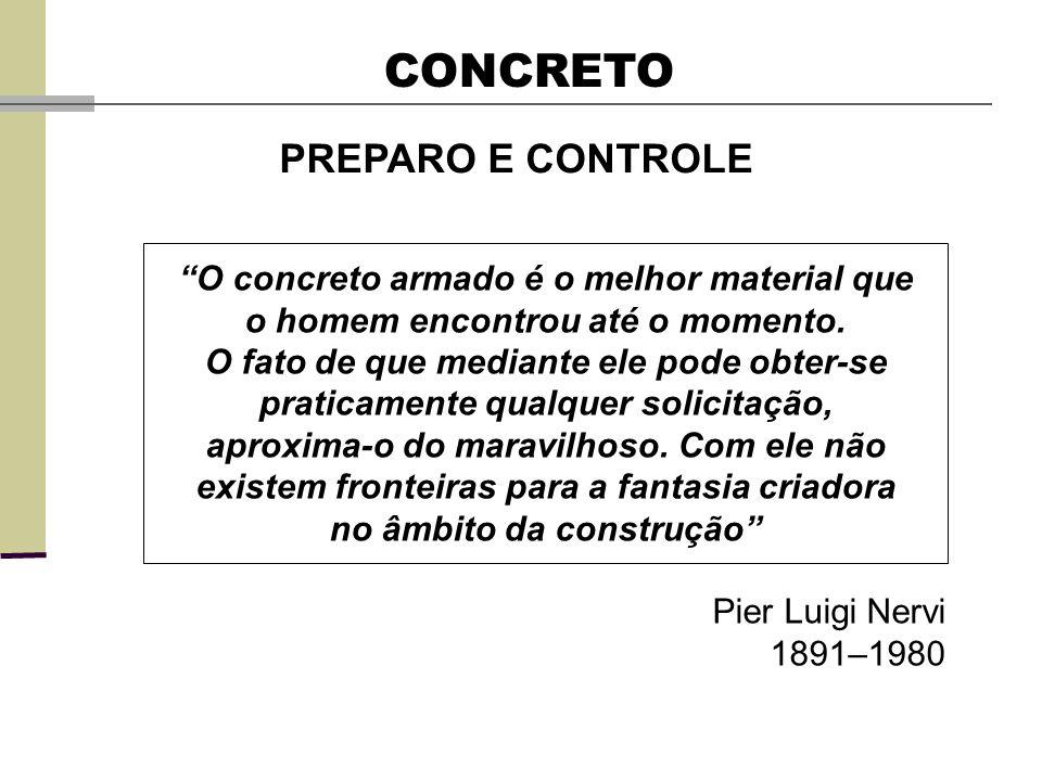 CONCRETO PREPARO E CONTROLE O concreto armado é o melhor material que o homem encontrou até o momento.