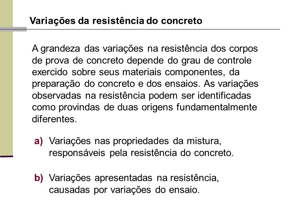 Variações da resistência do concreto b)Variações apresentadas na resistência, causadas por variações do ensaio. A grandeza das variações na resistênci