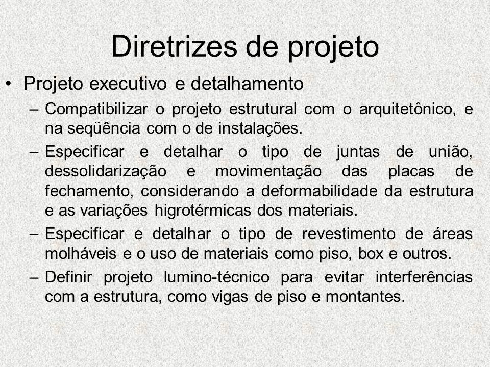 Diretrizes de projeto Projeto executivo e detalhamento –Compatibilizar o projeto estrutural com o arquitetônico, e na seqüência com o de instalações.