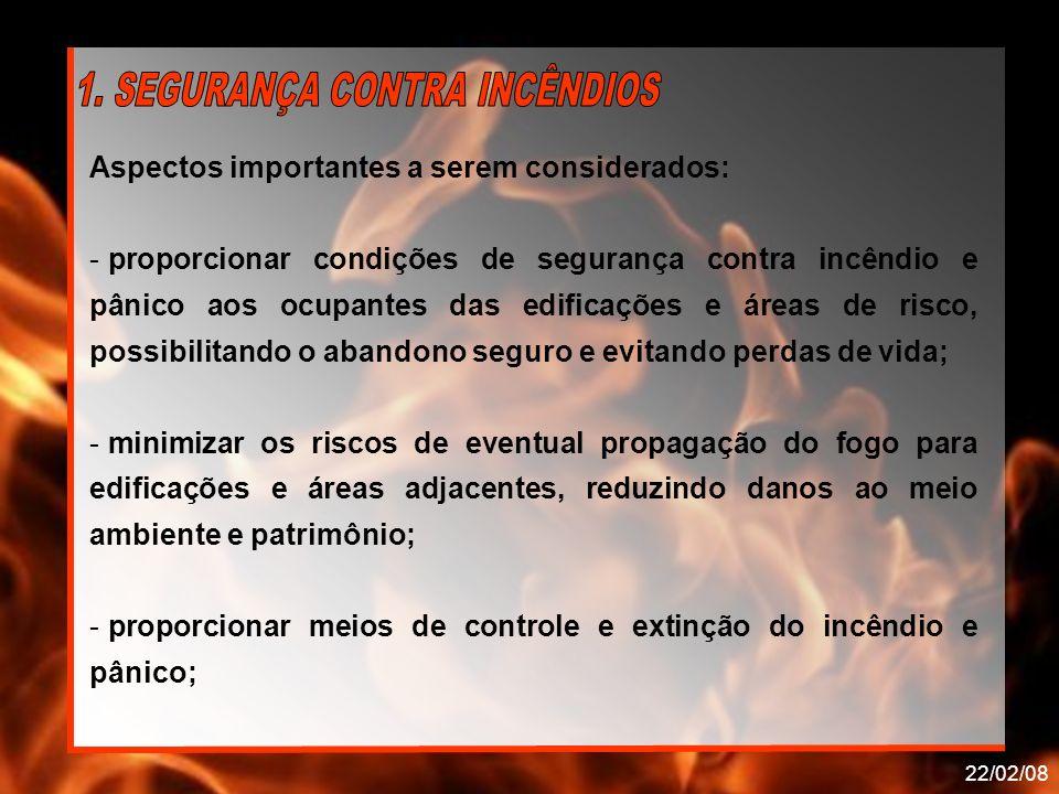 22/02/08 Aspectos importantes a serem considerados: - proporcionar condições de segurança contra incêndio e pânico aos ocupantes das edificações e áre