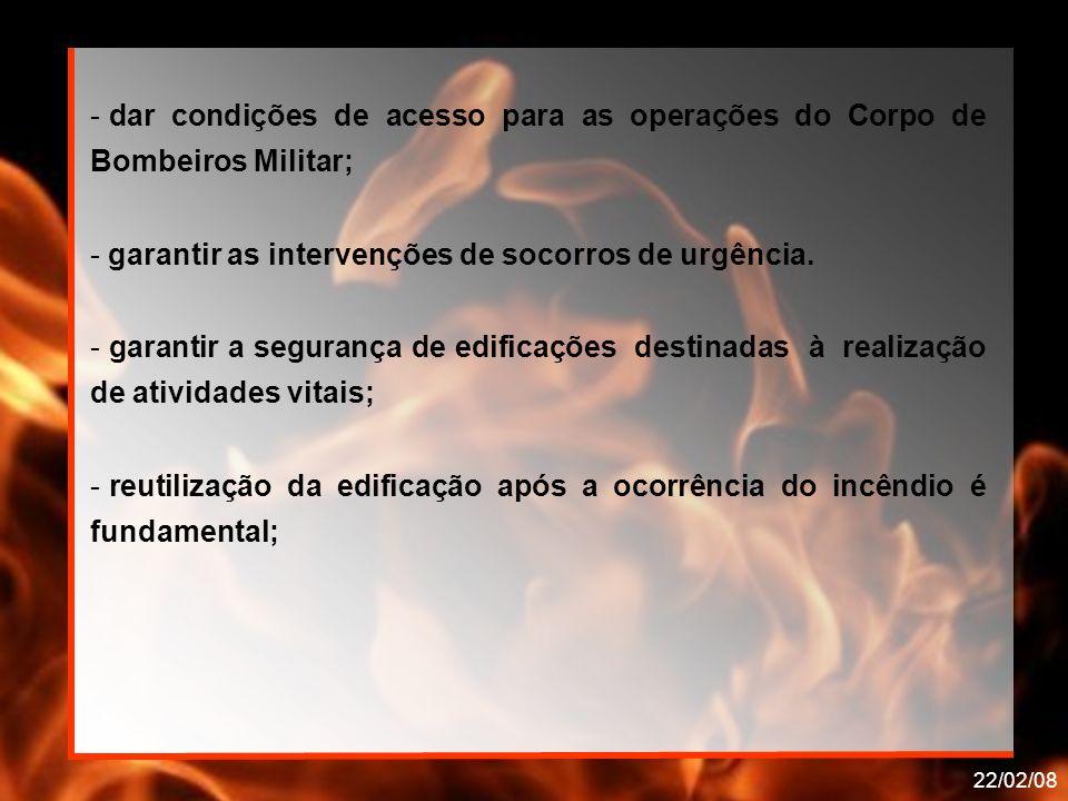 22/02/08 - dar condições de acesso para as operações do Corpo de Bombeiros Militar; - garantir as intervenções de socorros de urgência. - garantir a s