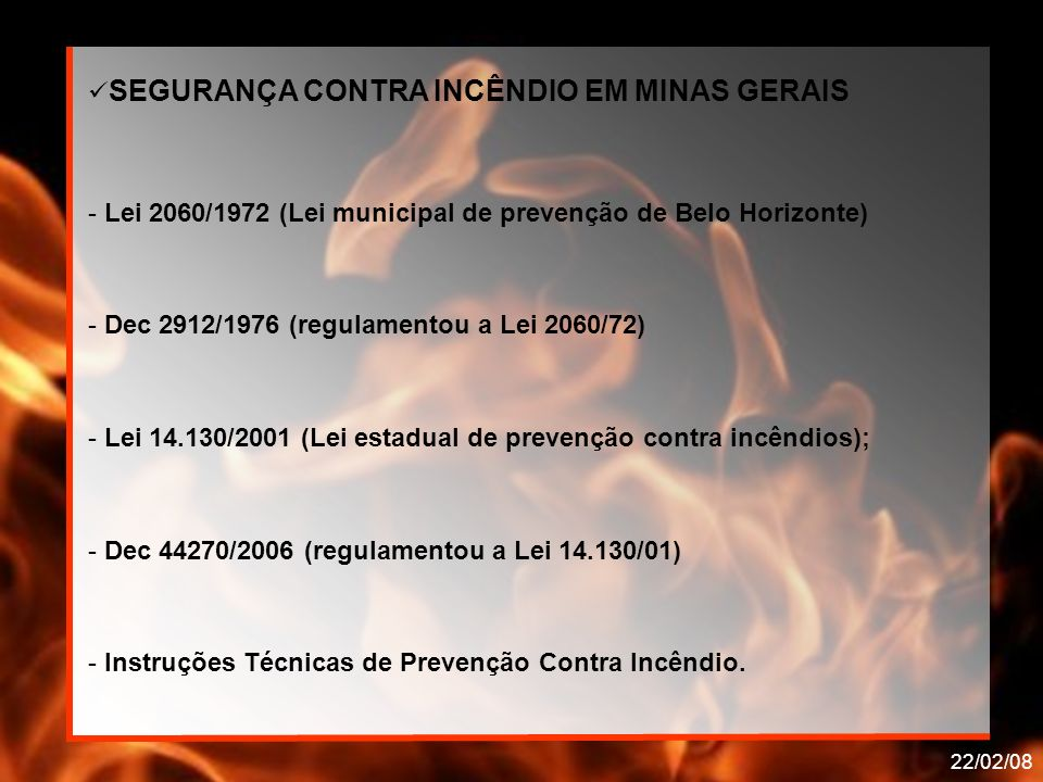 22/02/08 TIPOH(MJ/kg)TIPOH(MJ/kg) Acetona30Metano50 Acrílico28Metanol28 Algodão18Monóxido carbono 19 Benzeno40N-Butano45 BorrachaEspuma – 37 Tiras – 32 N-Octano44 Celulose16N-Pentano45 C-Hexano43Palha16 Couro19Papel17 VALORES DE POTENCIAL CALORÍFICO ESPECÍFICO Fonte: Instrução Técnica 09 do CBMMG POTENCIAL CALORÍFICO ESPECÍFICO