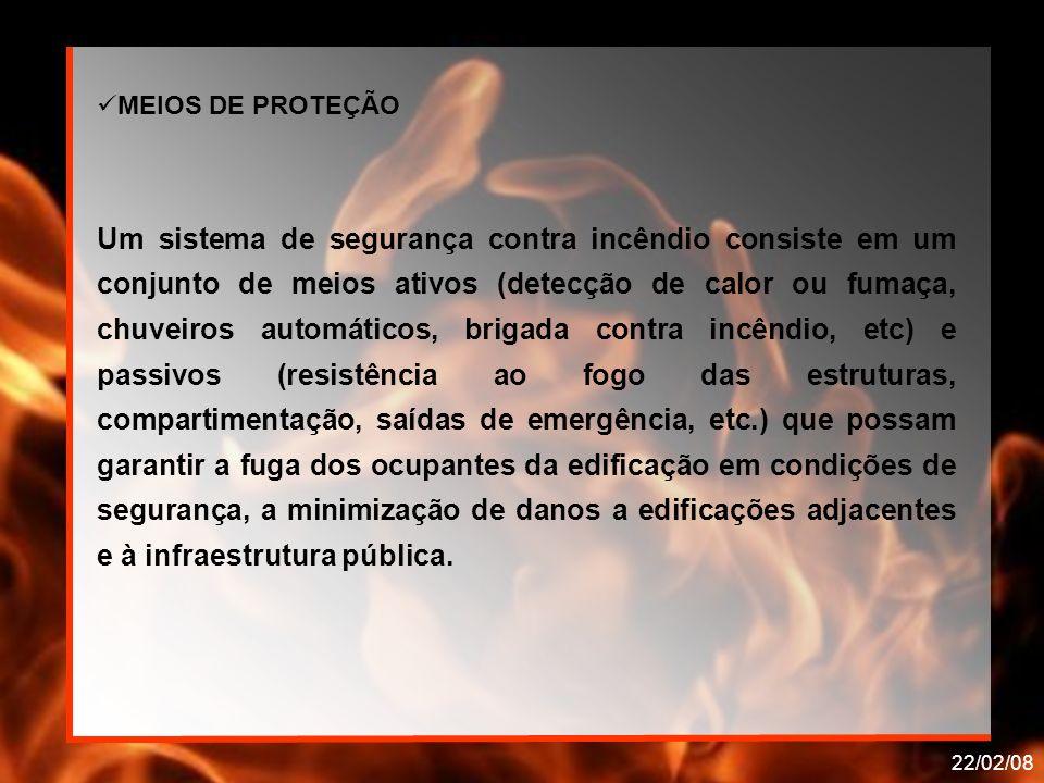22/02/08 MEIOS DE PROTEÇÃO Um sistema de segurança contra incêndio consiste em um conjunto de meios ativos (detecção de calor ou fumaça, chuveiros aut