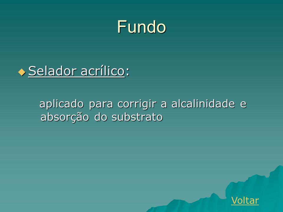 Fundo Selador acrílico: Selador acrílico: aplicado para corrigir a alcalinidade e absorção do substrato aplicado para corrigir a alcalinidade e absorção do substrato Voltar