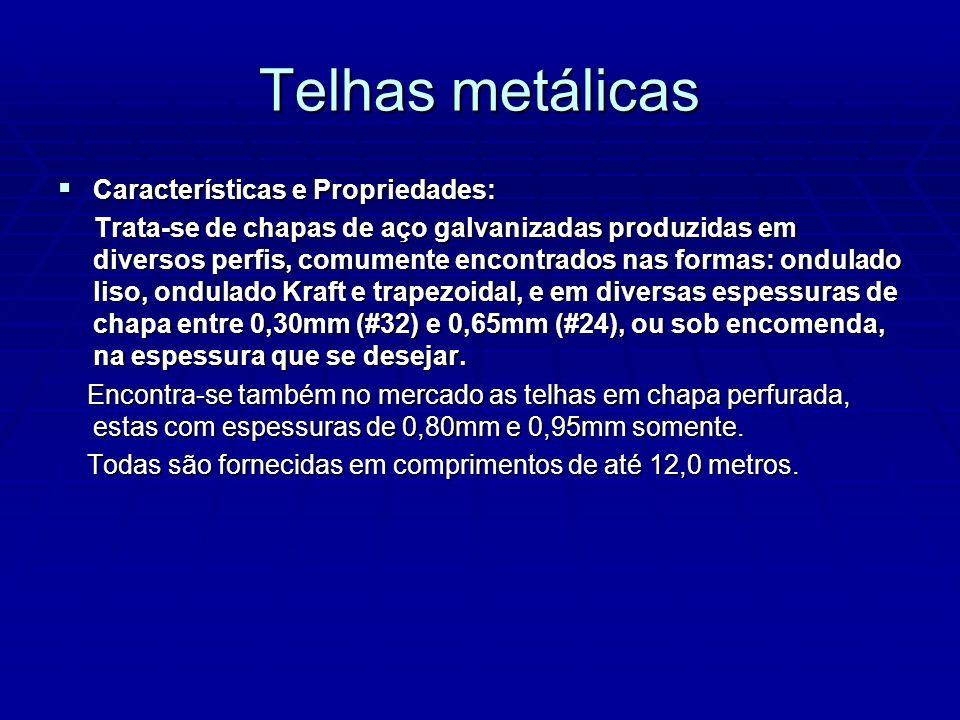 Telhas metálicas Características e Propriedades: Características e Propriedades: Trata-se de chapas de aço galvanizadas produzidas em diversos perfis,