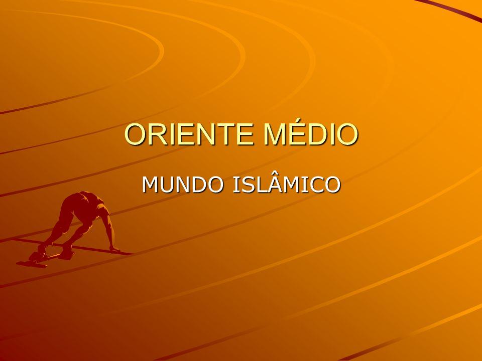 ORIENTE MÉDIO MUNDO ISLÂMICO