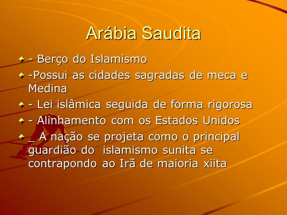 Arábia Saudita - Berço do Islamismo -Possui as cidades sagradas de meca e Medina - Lei islâmica seguida de forma rigorosa - Alinhamento com os Estados