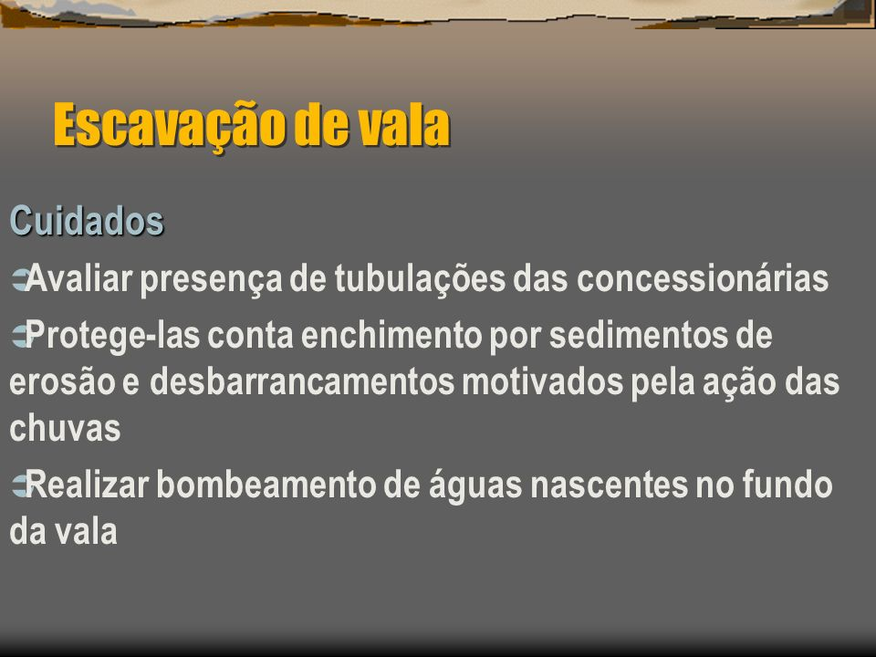 Escavação de vala Cuidados Avaliar presença de tubulações das concessionárias Protege-las conta enchimento por sedimentos de erosão e desbarrancamento