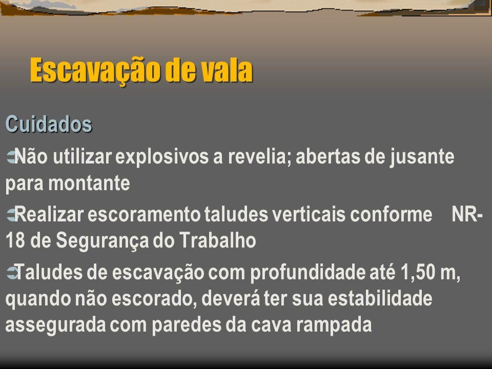 Escavação de vala Cuidados Não utilizar explosivos a revelia; abertas de jusante para montante Realizar escoramento taludes verticais conforme NR- 18