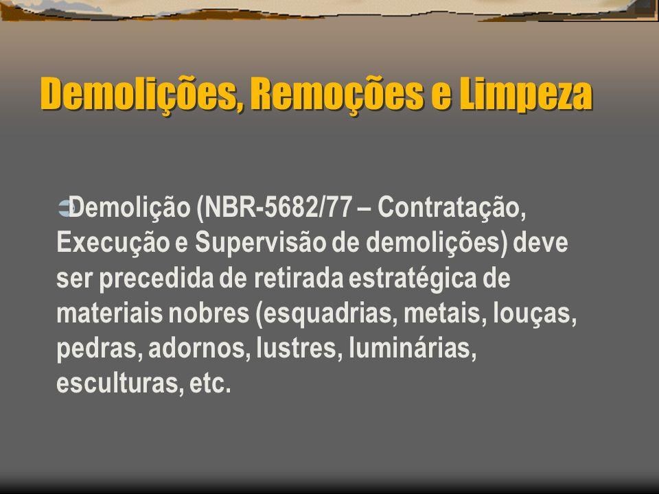 Demolições, Remoções e Limpeza Demolição (NBR-5682/77 – Contratação, Execução e Supervisão de demolições) deve ser precedida de retirada estratégica d