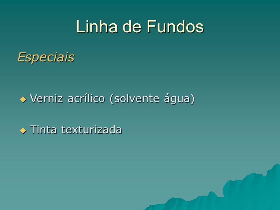 Linha de Fundos Especiais Verniz acrílico (solvente água) Verniz acrílico (solvente água) Tinta texturizada Tinta texturizada