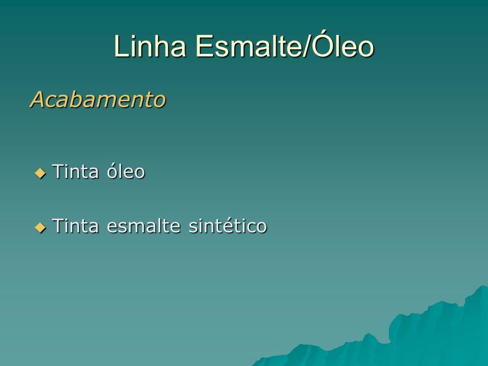 Linha Esmalte/Óleo Acabamento Tinta óleo Tinta óleo Tinta esmalte sintético Tinta esmalte sintético