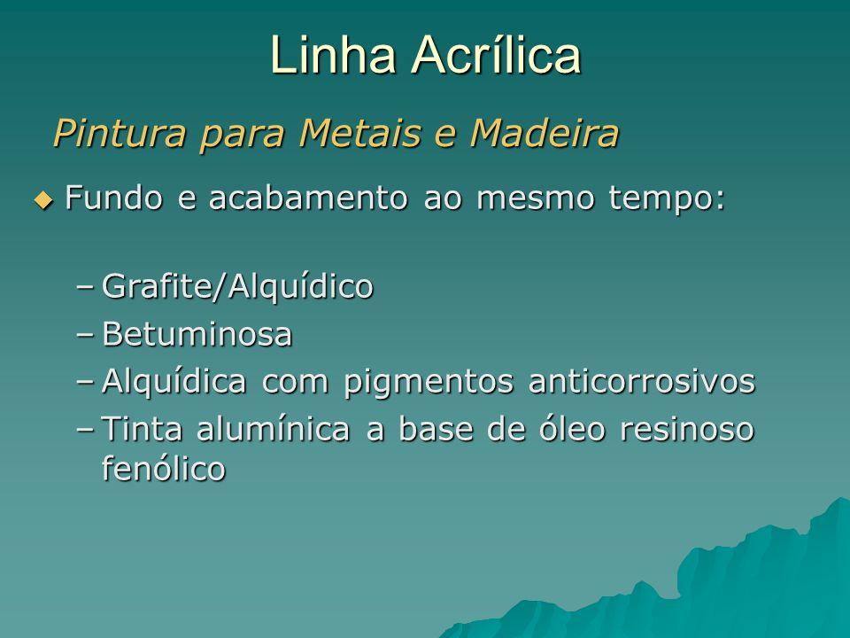 Linha Acrílica Pintura para Metais e Madeira Fundo e acabamento ao mesmo tempo: Fundo e acabamento ao mesmo tempo: –Grafite/Alquídico –Betuminosa –Alq