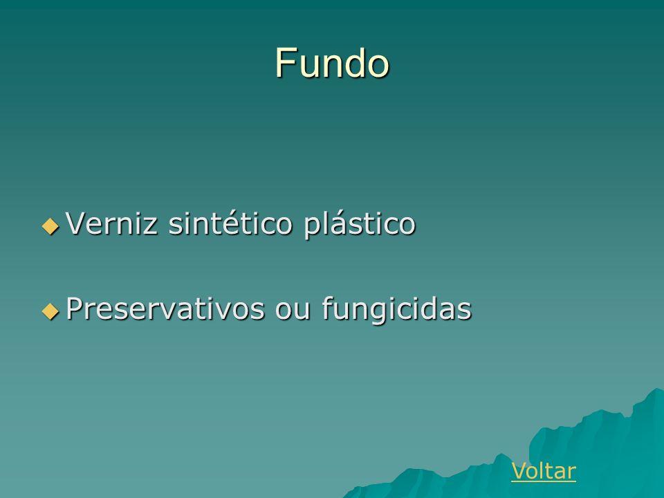 Fundo Verniz sintético plástico Verniz sintético plástico Preservativos ou fungicidas Preservativos ou fungicidas Voltar