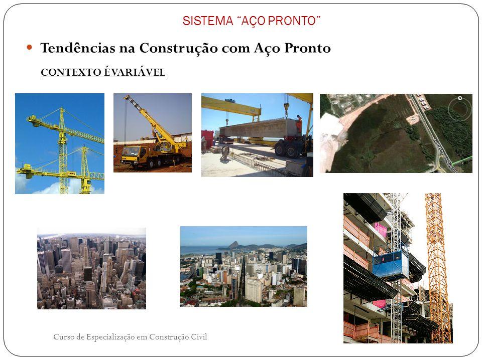 Curso de Especialização em Construção Civil Tendências na Construção com Aço Pronto SISTEMA AÇO PRONTO CONTEXTO É VARIÁVEL