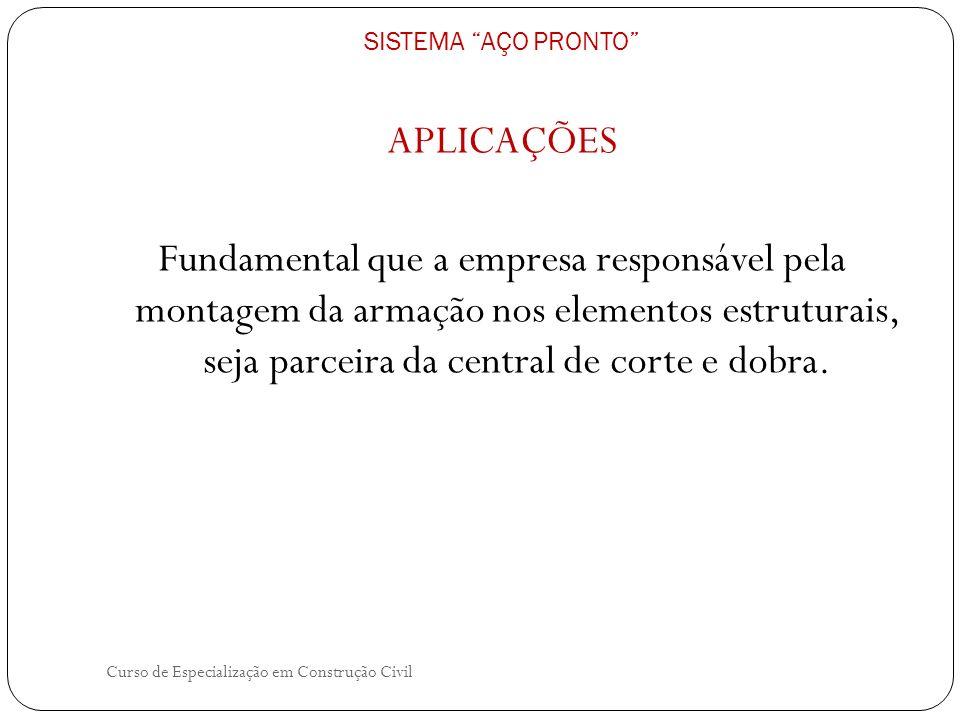 Curso de Especialização em Construção Civil APLICAÇÕES Fundamental que a empresa responsável pela montagem da armação nos elementos estruturais, seja