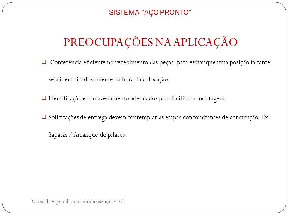 Curso de Especialização em Construção Civil PREOCUPAÇÕES NA APLICAÇÃO Conferência eficiente no recebimento das peças, para evitar que uma posição falt