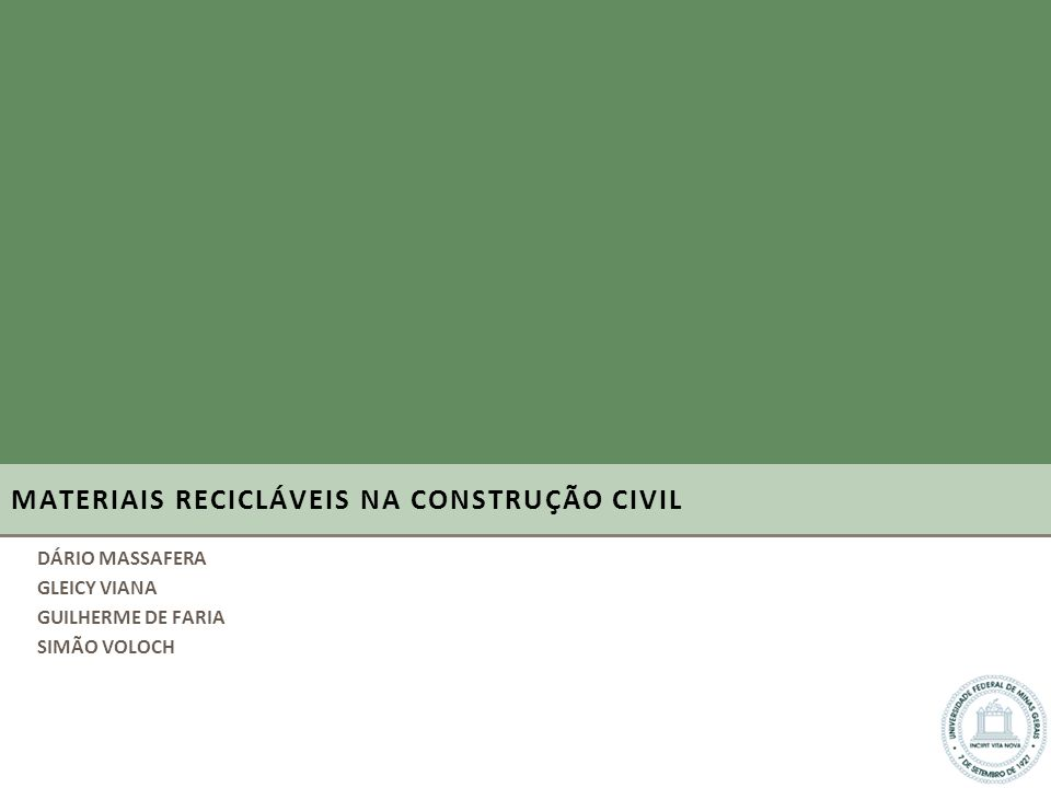 MATERIAIS RECICLÁVEIS NA CONSTRUÇÃO CIVIL DÁRIO MASSAFERA GLEICY VIANA GUILHERME DE FARIA SIMÃO VOLOCH