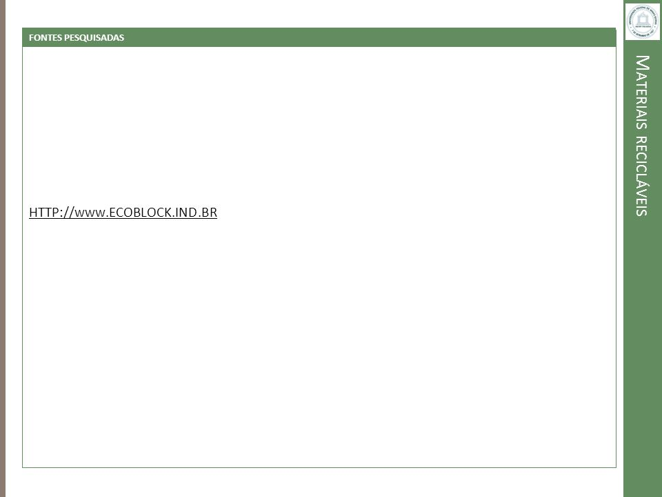 M ATERIAIS RECICLÁVEIS FONTES PESQUISADAS HTTP://www.ECOBLOCK.IND.BR