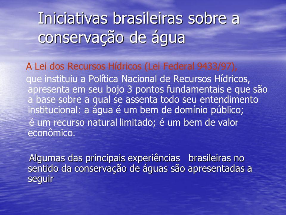 Iniciativas brasileiras sobre a conservação de água A Lei dos Recursos Hídricos (Lei Federal 9433/97), que instituiu a Política Nacional de Recursos H