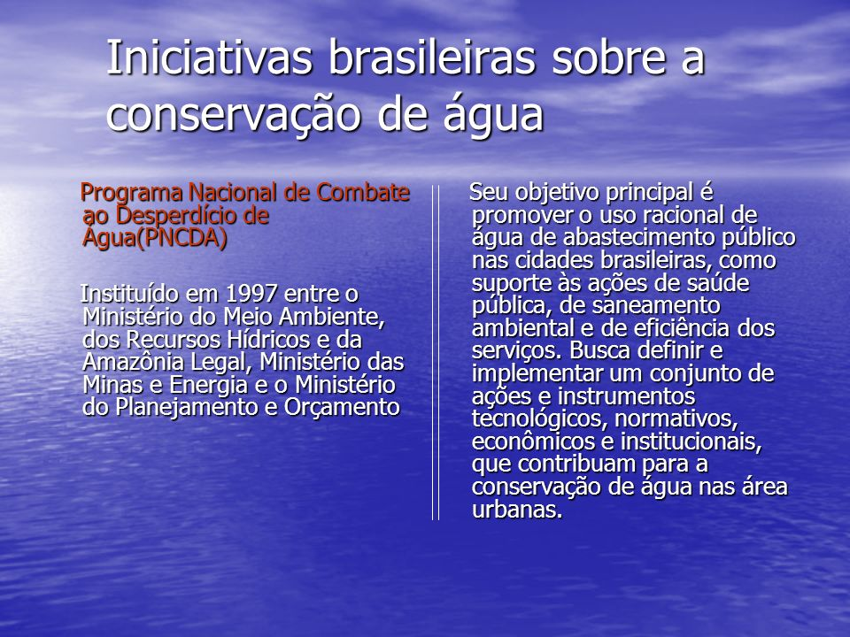 Iniciativas brasileiras sobre a conservação de água Programa Nacional de Combate ao Desperdício de Água(PNCDA) Programa Nacional de Combate ao Desperd