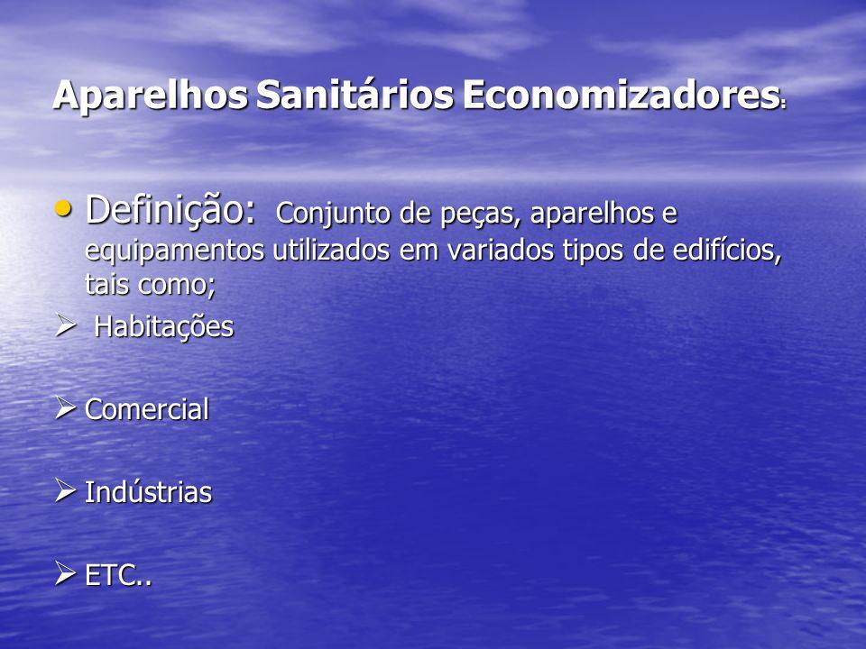 Aparelhos Sanitários Economizadores : Definição: Conjunto de peças, aparelhos e equipamentos utilizados em variados tipos de edifícios, tais como; Def