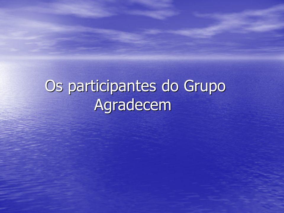 Os participantes do Grupo Agradecem Os participantes do Grupo Agradecem