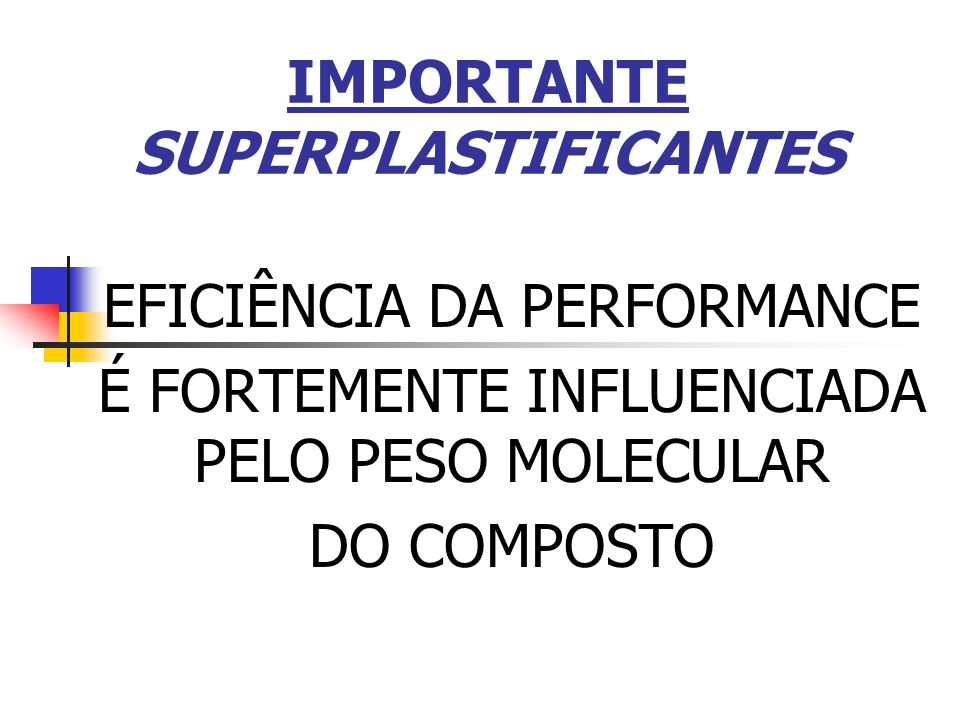 IMPORTANTE SUPERPLASTIFICANTES EFICIÊNCIA DA PERFORMANCE É FORTEMENTE INFLUENCIADA PELO PESO MOLECULAR DO COMPOSTO