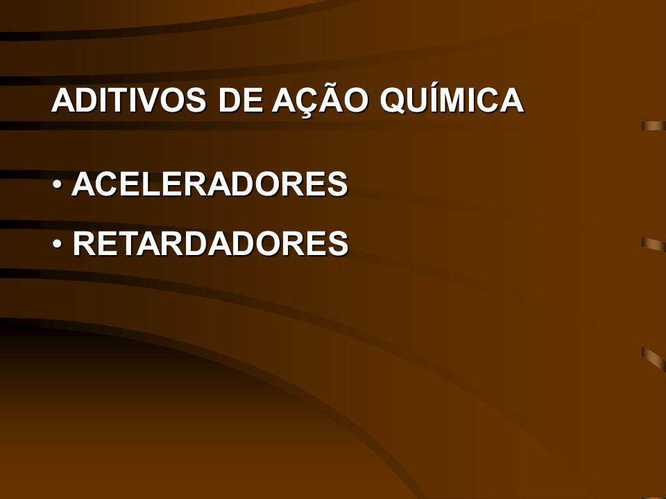 ADITIVOS DE AÇÃO QUÍMICA ACELERADORES ACELERADORES RETARDADORES RETARDADORES