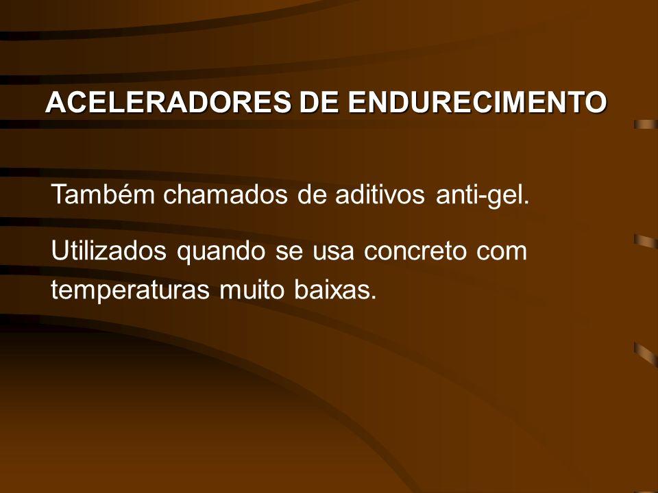 ACELERADORES DE ENDURECIMENTO Também chamados de aditivos anti-gel. Utilizados quando se usa concreto com temperaturas muito baixas.