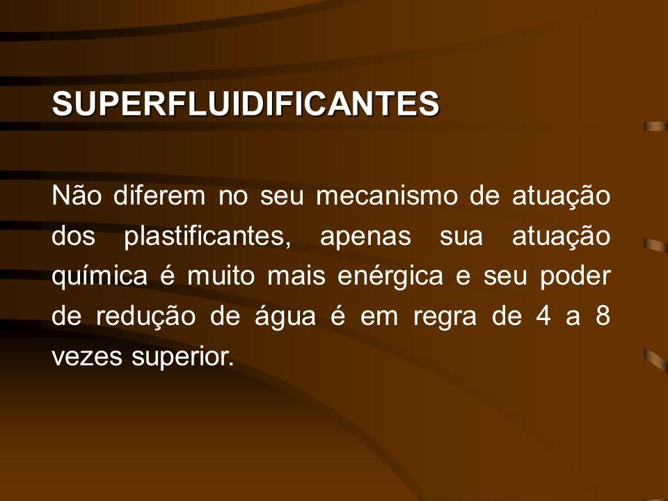 SUPERFLUIDIFICANTES Não diferem no seu mecanismo de atuação dos plastificantes, apenas sua atuação química é muito mais enérgica e seu poder de reduçã