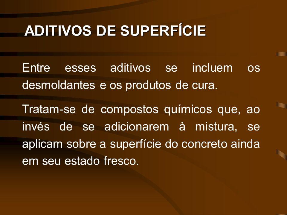 ADITIVOS DE SUPERFÍCIE Entre esses aditivos se incluem os desmoldantes e os produtos de cura. Tratam-se de compostos químicos que, ao invés de se adic