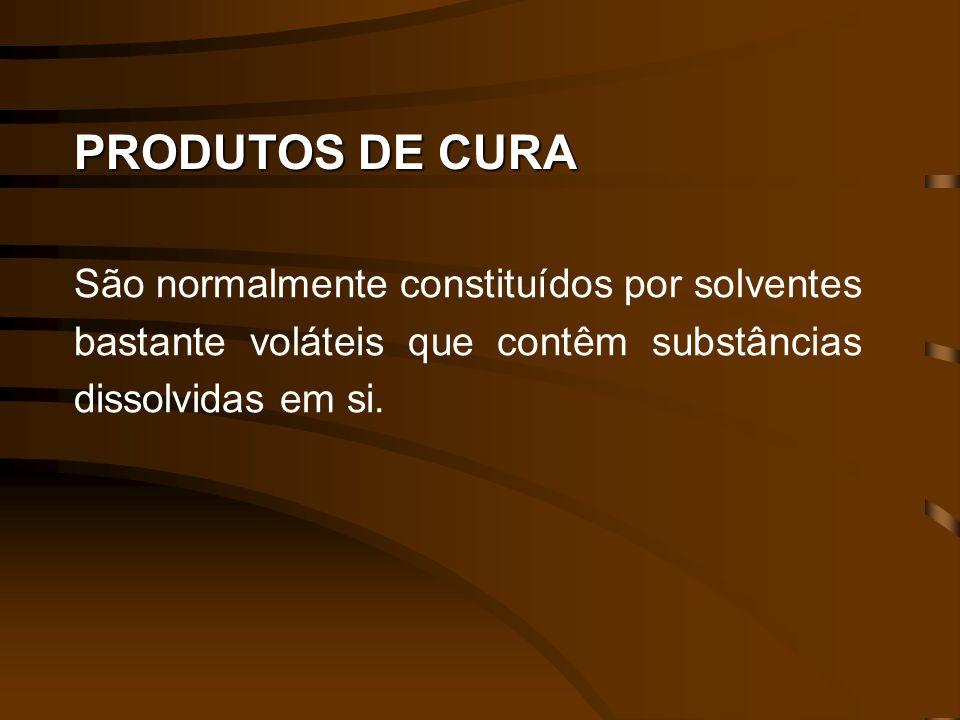 PRODUTOS DE CURA São normalmente constituídos por solventes bastante voláteis que contêm substâncias dissolvidas em si.