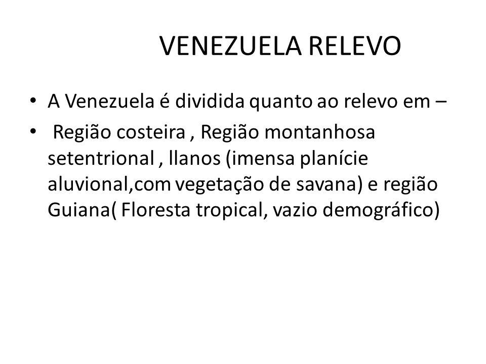 VENEZUELA RELEVO A Venezuela é dividida quanto ao relevo em – Região costeira, Região montanhosa setentrional, llanos (imensa planície aluvional,com v