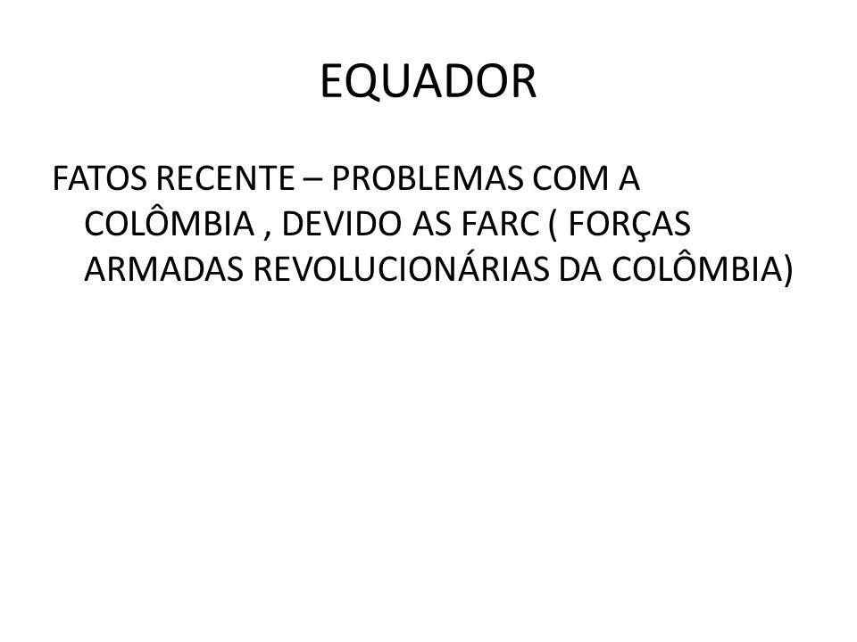 EQUADOR FATOS RECENTE – PROBLEMAS COM A COLÔMBIA, DEVIDO AS FARC ( FORÇAS ARMADAS REVOLUCIONÁRIAS DA COLÔMBIA)