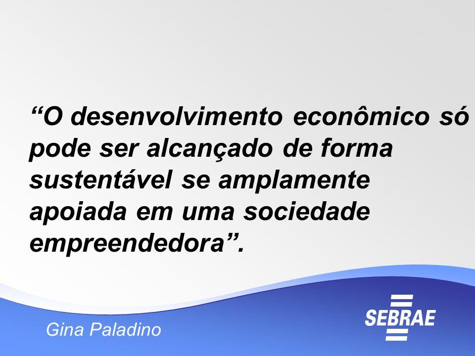 O desenvolvimento econômico só pode ser alcançado de forma sustentável se amplamente apoiada em uma sociedade empreendedora. Gina Paladino