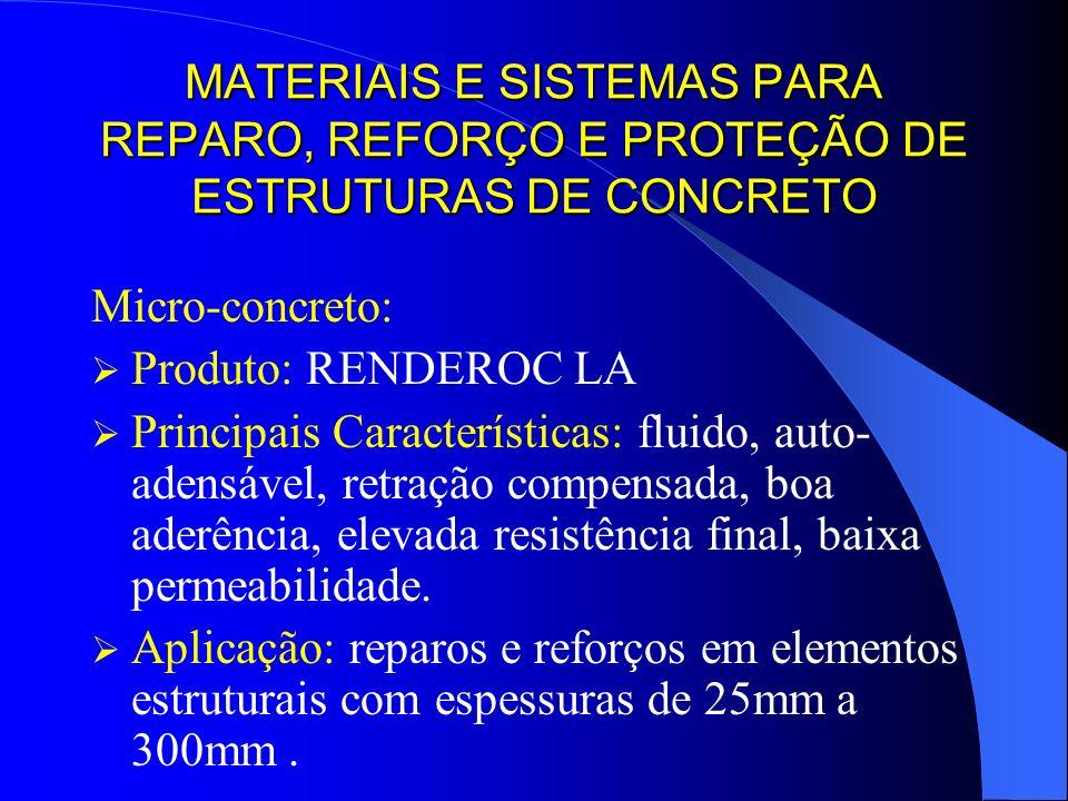 MATERIAIS E SISTEMAS PARA REPARO, REFORÇO E PROTEÇÃO DE ESTRUTURAS DE CONCRETO Micro-concreto: Produto: RENDEROC LA Principais Características: fluido