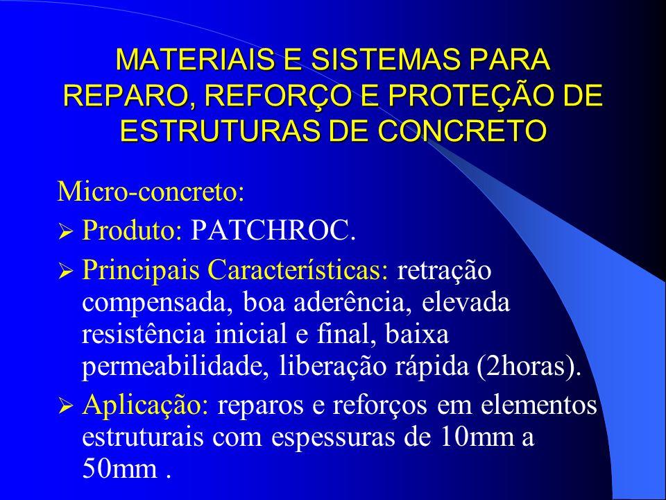 MATERIAIS E SISTEMAS PARA REPARO, REFORÇO E PROTEÇÃO DE ESTRUTURAS DE CONCRETO Micro-concreto: Produto: PATCHROC. Principais Características: retração