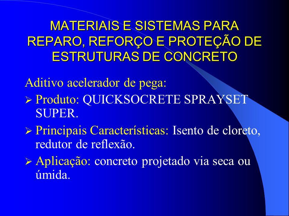 MATERIAIS E SISTEMAS PARA REPARO, REFORÇO E PROTEÇÃO DE ESTRUTURAS DE CONCRETO Aditivo acelerador de pega: Produto: QUICKSOCRETE SPRAYSET SUPER. Princ