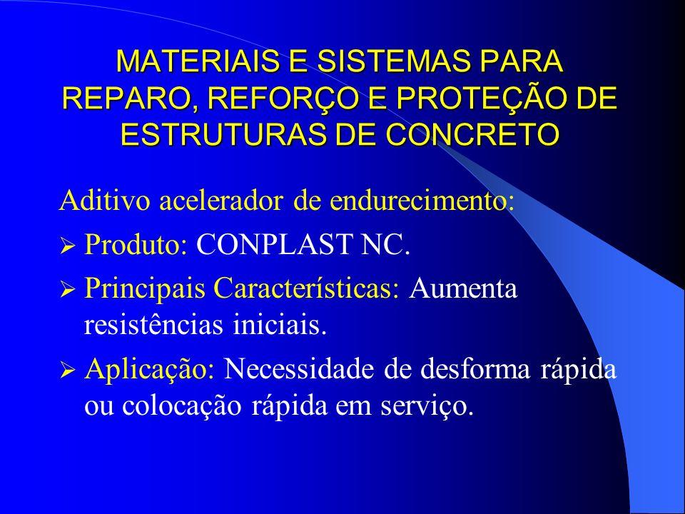 MATERIAIS E SISTEMAS PARA REPARO, REFORÇO E PROTEÇÃO DE ESTRUTURAS DE CONCRETO Aditivo acelerador de endurecimento: Produto: CONPLAST NC. Principais C