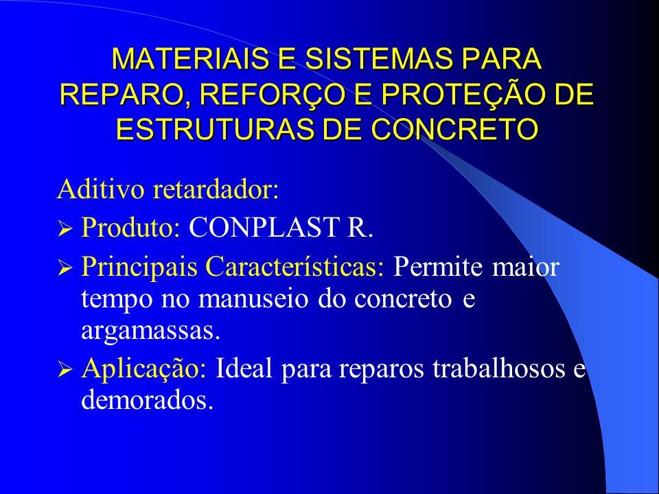 MATERIAIS E SISTEMAS PARA REPARO, REFORÇO E PROTEÇÃO DE ESTRUTURAS DE CONCRETO Aditivo retardador: Produto: CONPLAST R. Principais Características: Pe