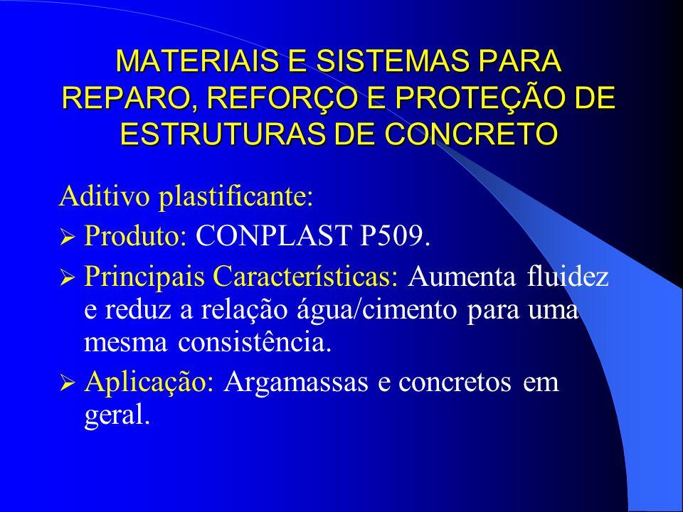 MATERIAIS E SISTEMAS PARA REPARO, REFORÇO E PROTEÇÃO DE ESTRUTURAS DE CONCRETO Aditivo plastificante: Produto: CONPLAST P509. Principais Característic