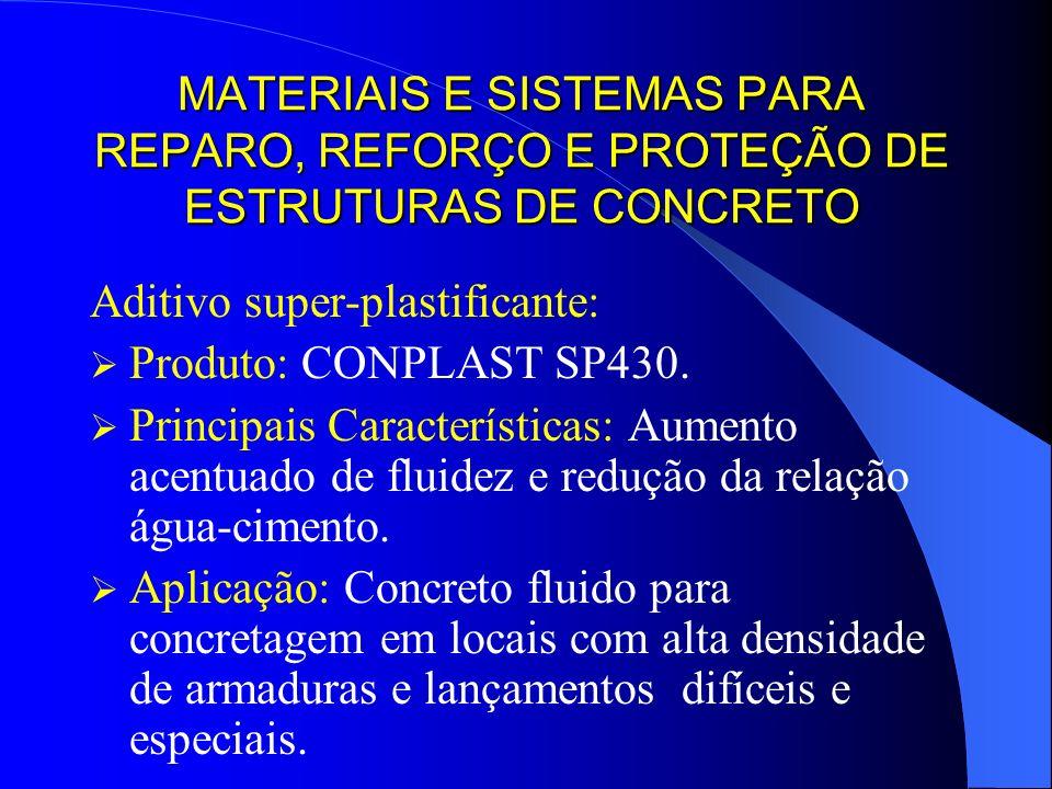 MATERIAIS E SISTEMAS PARA REPARO, REFORÇO E PROTEÇÃO DE ESTRUTURAS DE CONCRETO Aditivo super-plastificante: Produto: CONPLAST SP430. Principais Caract